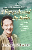 Stewart, Eleanor - A Voyage Around My Mother: Surviving Shelling, Shipwrecks and Family Storms - 9780745968834 - V9780745968834