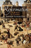 Atherstone, Andrew - Reformation: A World in Turmoil - 9780745970158 - V9780745970158