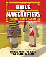 Garrett Romines, Christopher Miko - Unofficial Bible for Minecrafters:Hereos & Villains (Unofficial Bible/Minecrafters) - 9780745977300 - V9780745977300