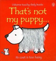 Watt, Fiona, Wells, Rachel - That's Not My Puppy: Its Coat Is Too Hairy (Usborne Touchy Feely) - 9780746037782 - V9780746037782