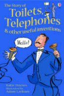 Daynes, Katie - The Story of Toilets, Telephones and Other Useful Inventions - 9780746062210 - V9780746062210