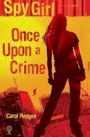 Carol Hedges - Once Upon a Crime (Spy Girl S) - 9780746078334 - KEX0213352