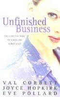 Val Corbett, Joyce Hopkirk, Eve Pollard - Unfinished Business - 9780747256397 - KEX0198311