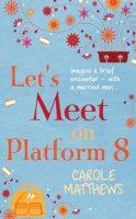 Matthews, Carole - Let's Meet on Platform 8 - 9780747257943 - KOC0025725