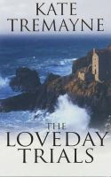 Kate Tremayne - The Loveday Trials (Loveday Series) - 9780747264125 - V9780747264125