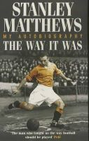 Matthews, Stanley - The Way It Was: My Autobiography - 9780747264279 - KHS0082242