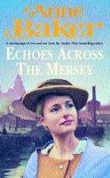 Baker, Anne - Echoes Across the Mersey - 9780747264378 - KLJ0002828