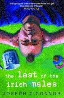 O'Connor, Joseph - The Last of the Irish Males - 9780747267539 - KSG0003861