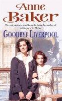 Baker, Anne - Goodbye Liverpool - 9780747267782 - V9780747267782
