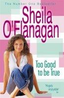 O'Flanagan, Sheila - Too Good to Be True - 9780747270003 - KEX0264507