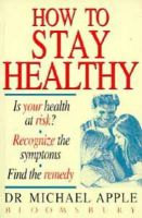 Dr. Michael Apple - How to Stay Healthy - 9780747520290 - KEX0191938