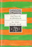Marnham, Patrick - So Far from God: Journey to Central America (Bloomsbury Classic) - 9780747524335 - V9780747524335