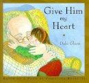 Gliori, Debi - Give Him My Heart - 9780747535546 - V9780747535546