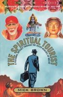 Brown, Mick - The Spiritual Tourist: A Personal Odyssey Through the Outer Reaches of Belief - 9780747542827 - KLN0015034