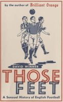 Winner, David - Those Feet: A Sensual History of English Football - 9780747547389 - KEX0265575