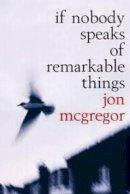 McGregor, Jon - If Nobody Speaks Of Remarkable Things - 9780747561576 - KEX0216111