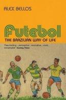 Bellos, Alex - Futebol: The Brazillian Way of Life - 9780747561798 - KTG0008386