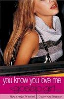 Von Ziegesar, Cecily - Gossip Girl: You Know You Love Me - 9780747563433 - KRF0014959