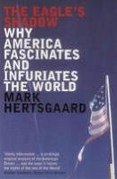 Mark Hertsgaard - The Eagle's Shadow: Why America Fascinates and Infuriates the World - 9780747563952 - KOC0017836