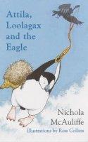 McAuliffe, Nichola - Attila, Loolagax and the Eagle - 9780747564997 - KSG0011665