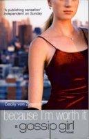 Von Ziegesar, Cecily - Because I'm Worth It -  A Gossip Girl Novel - 9780747565062 - KRF0023978