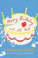 Smith, Rebecca - Happy Birthday and All That - 9780747565673 - KEX0216076