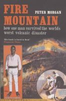 Morgan, Peter - Fire Mountain: How One Man Survived the World's Worst Volcanic Disaster - 9780747568438 - KNH0011434