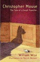 Wise, William - Christopher Mouse: The Tale of a Small Traveller - 9780747570615 - KHS0056042