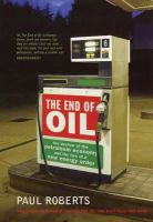 Roberts, Paul - The End of Oil: The Decline of the Petroleum Economy and the Rise of a New Energy Order - 9780747570813 - KRF0022037