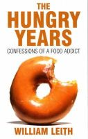 Leith, William - The Hungry Years: Confessions of a Food Addict - 9780747572503 - KKD0001952