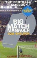 Sheldon, Tom - Big Match Manager - 9780747573357 - KTG0011032