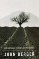 Berger, John - And Our Faces, My Heart, Brief As Photos - 9780747576914 - 9780747576914