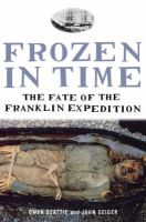 Geiger, John, Beattie, Owen - Frozen in Time: The Fate of the Franklin Expedition - 9780747577270 - V9780747577270