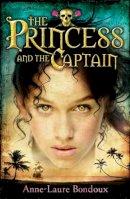 Bondoux, Anne-Laure - The Princess and the Captain - 9780747577874 - KRA0011640
