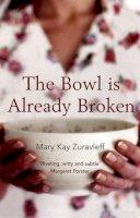 Zuravleff, Mary Kay - The Bowl Is Already Broken - 9780747579366 - KRA0012273