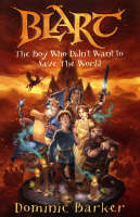 Barker, Dominic - Blart: The Boy Who Didn't Want to Save the World - 9780747580744 - KAK0007465