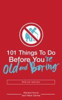 Richard Horne, Horne, Richard, Helen Szirtes - 101 Things to Do Before You're Old and Boring - 9780747580997 - V9780747580997