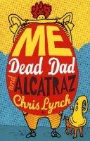 Lynch, Chris - Me, Dead Dad and Alcatraz - 9780747583103 - KTG0005925