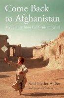 Akbar, Said Hyder, Burton, Susan - Come Back to Afghanistan: My Journey from California to Kabul - 9780747583660 - KTG0008912