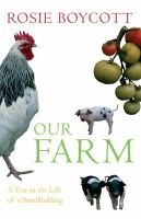 Boycott, Rosie - Our Farm: A Year In The Life Of A Smallholding - 9780747588979 - KOC0013402
