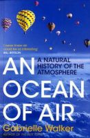 Gabrielle Walker - An Ocean of Air: A Natural History of the Atmosphere - 9780747592907 - V9780747592907