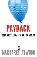 Margaret Atwood - Payback: Debt and the Shadow Side of Wealth: Debt as Metaphor and the Shadow Side of Wealth - 9780747598718 - V9780747598718