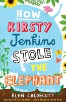 Elen Caldecott - HOW KIRSTY JENKINS STOLE THE ELEPHANT - 9780747599197 - V9780747599197
