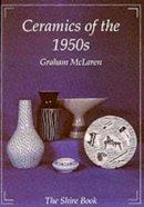 McLaren, Graham - Ceramics of the 1950s (Shire Album) - 9780747803362 - 9780747803362