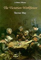 May, Trevor - The Victorian Workhouse (Shire Library) - 9780747803553 - 9780747803553