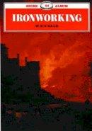 Gale, W.K.V. - Ironworking (Shire Album) - 9780747803911 - 9780747803911