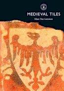 Lemmen, Hans van - Medieval Tiles (Shire Album) - 9780747804635 - 9780747804635
