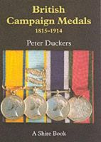 Duckers, Peter - British Campaign Medals 1815-1914 (Shire Library) - 9780747804659 - 9780747804659