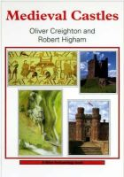 Creighton, O.H., Higham, Robert - Medieval Castles (Shire Archaeology) (Shire Archaeology) - 9780747805465 - 9780747805465