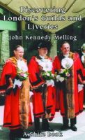 Melling, John Kennedy - London's Guilds (Shire Discovering) - 9780747805595 - 9780747805595